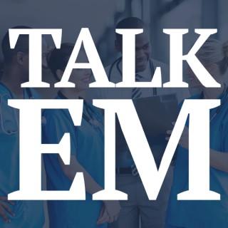 Talk EM - Enhancing Clinical Excellence in EM