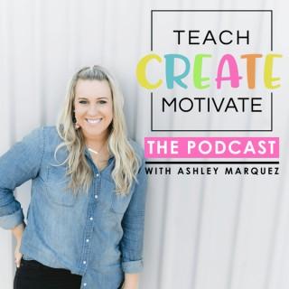 Teach Create Motivate Podcast: Motivational Tips & Tricks for Teachers