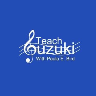 Teach Suzuki Podcast - by Paula E. Bird