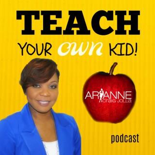 Teach Your OWN Kid! Podcast