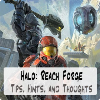 Halo: Reach Forge Tips, Hints, and Thoughts