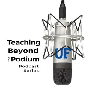 Teaching Beyond the Podium Podcast Series