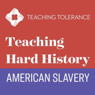 Teaching Hard History: American Slavery