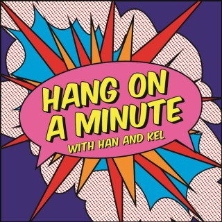 Hang on a Minute with Hannah and Kelly