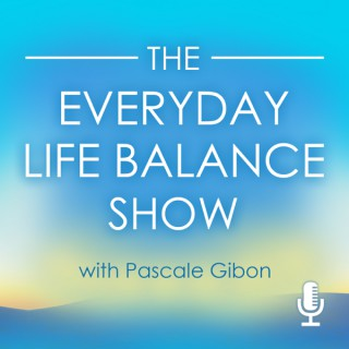 TheEverydayLifeBalanceShow|Transform Your Life!|Weekly Interviews and Insights on Life Balance and Harmony With Bestselling A