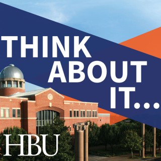 Think About It… from Houston Baptist University