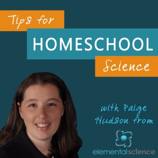 Tips for Homeschool Science Podcast from Elemental Science
