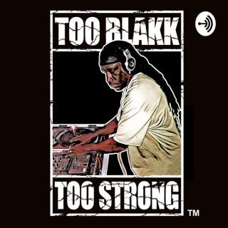 TOO BLAKK TOO STRONG MEGA-BLAST