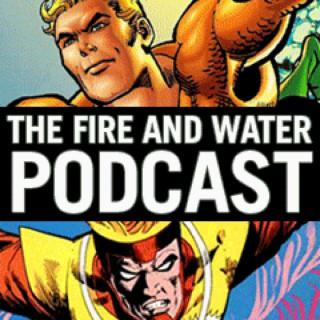 Aquaman and Firestorm: The Fire and Water Podcast