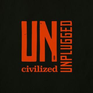UNcivilized UNplugged