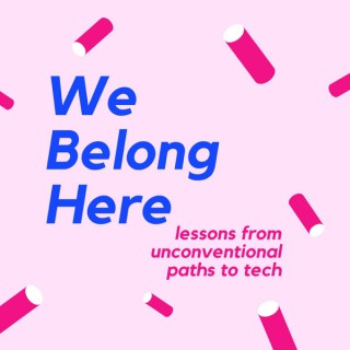 We Belong Here: Lessons from Unconventional Paths to Tech