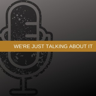 We're Just Talking About It's podcast