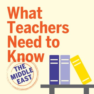 What Teachers Need to Know: The Middle East