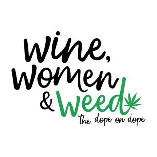 Wine, Women & Weed Podcast
