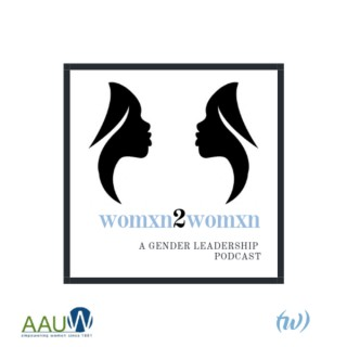 Womxn 2 Womxn: A Gender Leadership Podcast