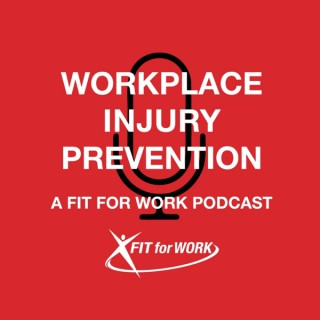 WORKPLACE INJURY PREVENTION - A FIT FOR WORK PODCAST