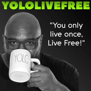 YoloLiveFree... You Only Live Once Live a Life Free of Regrets