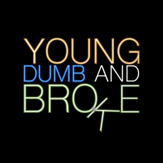 Young Dumb and Broke