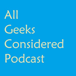 All Geeks Considered Podcast