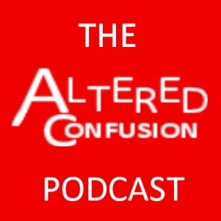 Altered Confusion Podcast