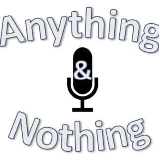 Anything & Nothing