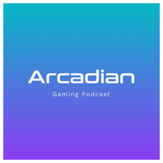 Arcadian Gaming Podcast