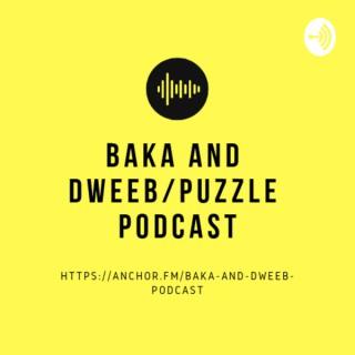 Baka and Dweeb/Puzzle Podcast