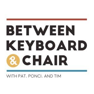 Between Keyboard & Chair