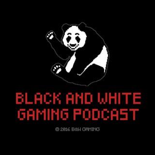Black & White Gaming Podcast