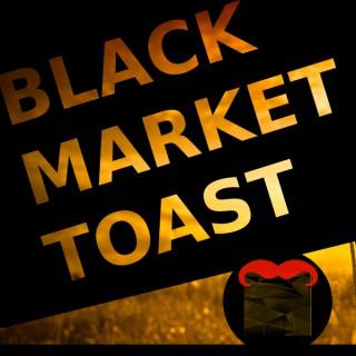 Black Market Toast Podcast