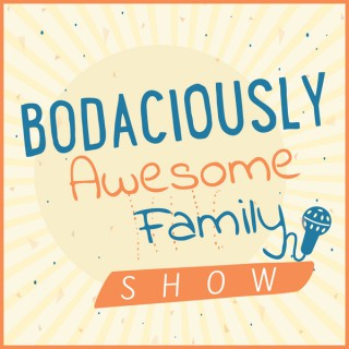 Bodaciously Awesome Family Show's podcast