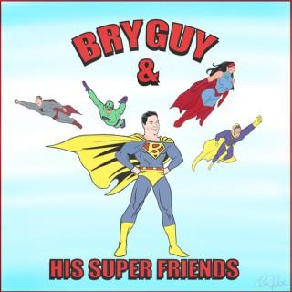BryGuy & His Super Friends
