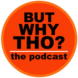 But Why Tho? the podcast