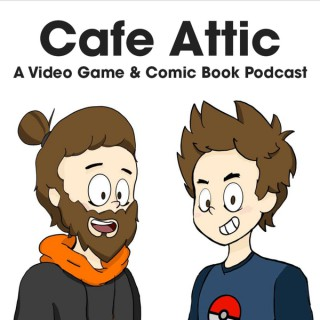 Cafe Attic: A Video Game & Comic Book Podcast