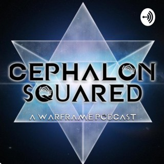 Cephalon Squared: A Warframe Podcast