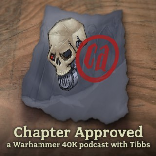 Chapter Approved - a Warhammer 40K podcast.