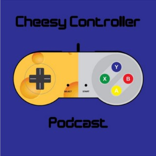 Cheesy Controller Podcast