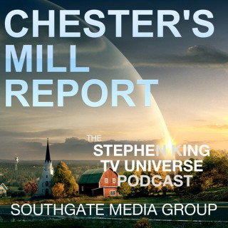 Chester's Mill Report: The Stephen King TV Universe Podcast