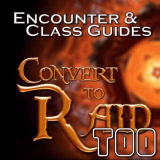 Convert to Raid Too: Encounter and Class Guides for Raiders in World of Warcraft
