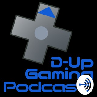 D-Up Gaming Podcast