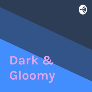 Dark & Gloomy