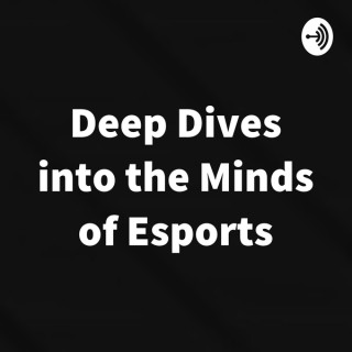 Deep Dives into the Minds of Esports