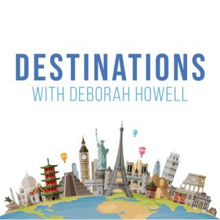 Destinations with Deborah Howell