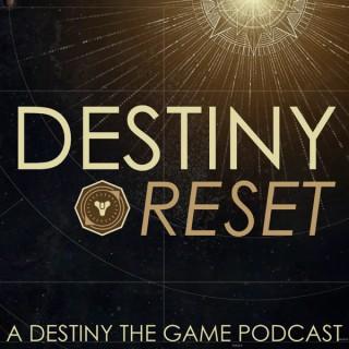 Destiny Reset: A Destiny the Game Podcast