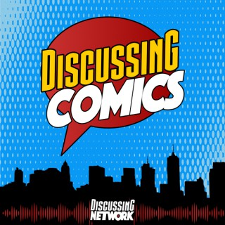 Discussing Comics: A Comic Book, TV, and Movie Podcast