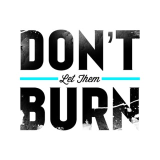 DON'T LET THEM BURN