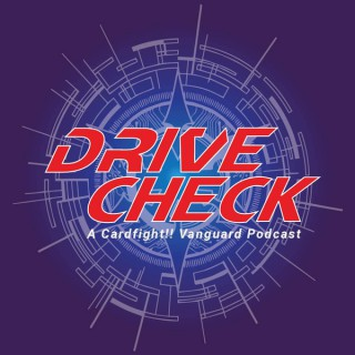 Drive Check - A Cardfight!! Vanguard Podcast