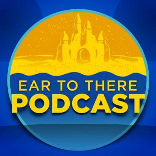 Ear to There Disney Podcast