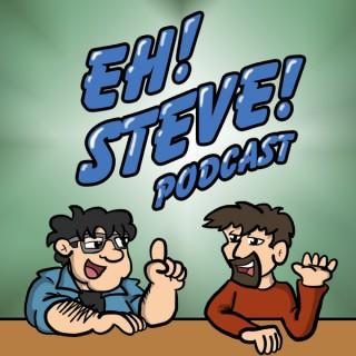 Eh! Steve! Podcast