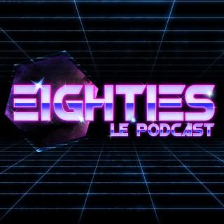 Eighties, le Podcast